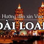 Hướng dẫn làm dịch vụ xin Visa Đài Loan nhanh chóng