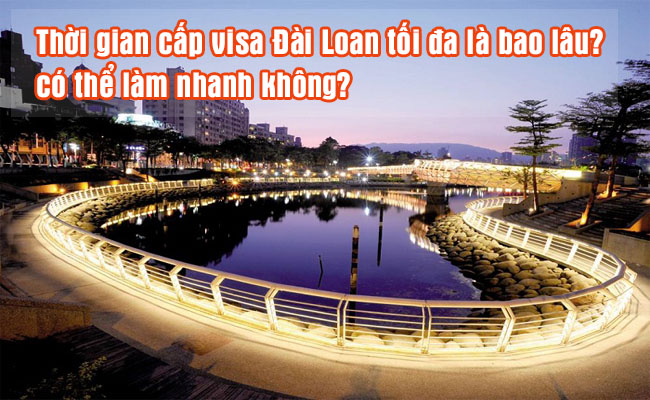 thoi-gian-cap-visa-dai-loan-toi-da-la-bao-lau-co-the-lam-nhanh-khong