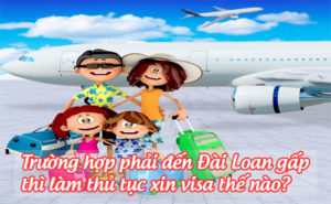 truong-hop-phai-den-dai-loan-gap-thi-lam-thu-tuc-xin-visa-the-nao